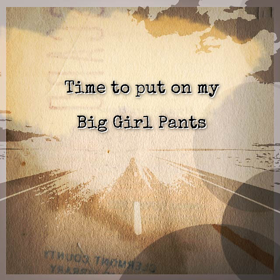 time to put on my big girl pants